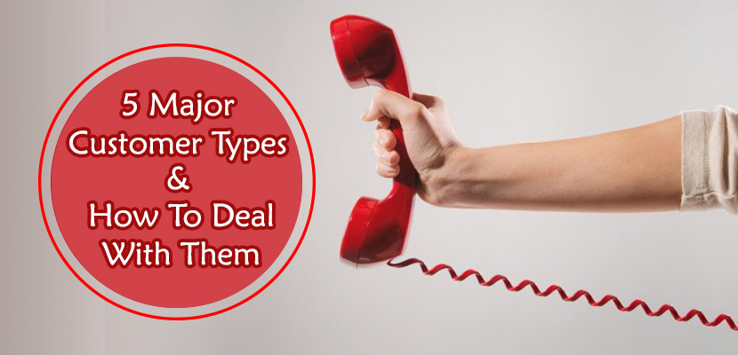 5 Major Types of Customers and How to Deal with Them