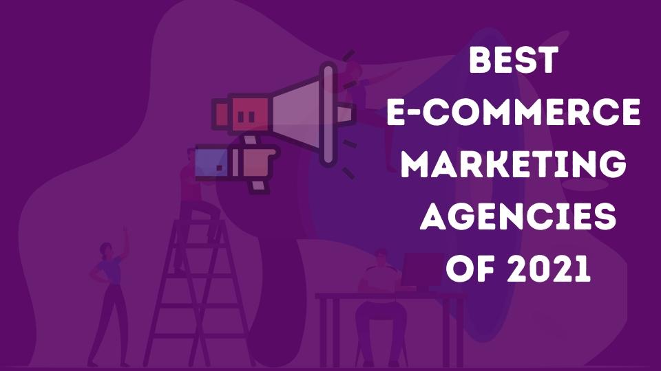 E-commerce marketing agencies